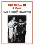 ROSE POLY and ME A Memoir by Carl (Rocky) Herakovich